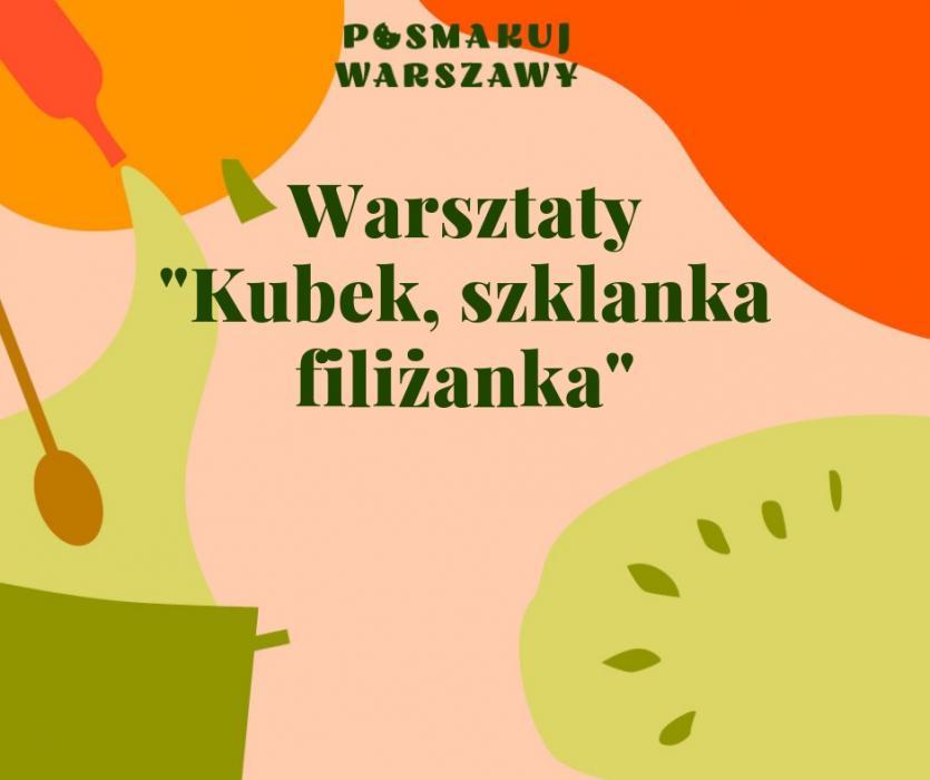Na pomarańczowym tle zielone i pomarańczowe fragmenty warzyw, garnek. Napis Warsztaty Kubek szklanka filiżanka.